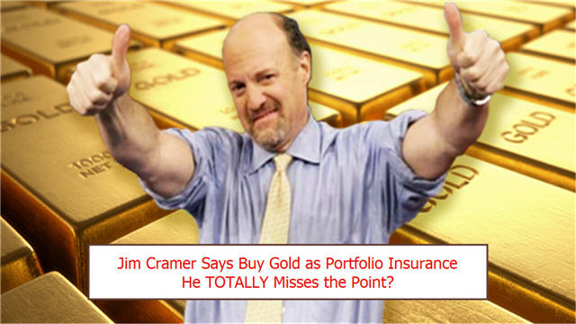 Jim Cramer Buy Gold For Insurance